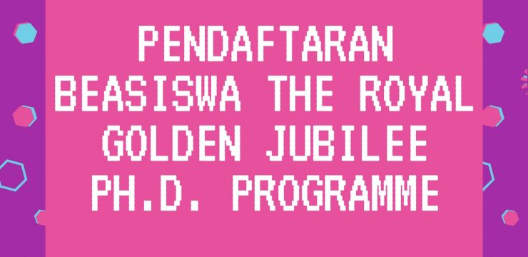 "Pendaftaran Beasiswa ""The Royal Golden Jubilee Ph.D. Programme for ASEAN students 2017"""
